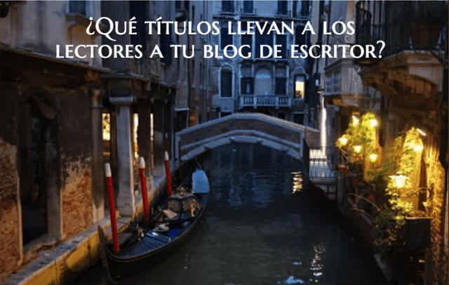 ¿Qué títulos llevan a los lectores a tu blog de escritor?