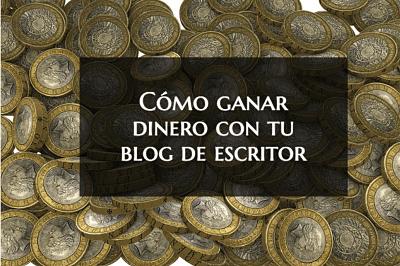 Guía: cómo ganar dinero con tu blog de escritor