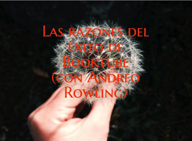 Las razones del éxito de Booktube (con Andreo Rowling)