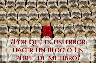 ¿Por qué es un error hacer un blog o un perfil de mi libro?
