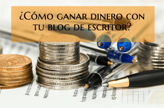 Cómo ganar dinero con tu blog de escritor