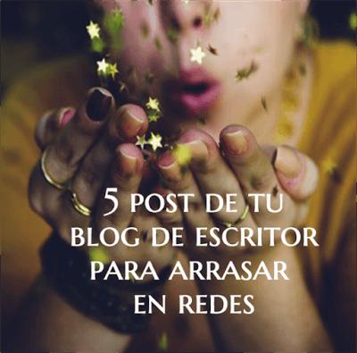5 posts de tu blog de escritor para arrasar en redes