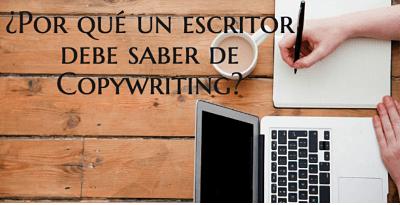¿Por qué un escritor debe saber de copywriting?