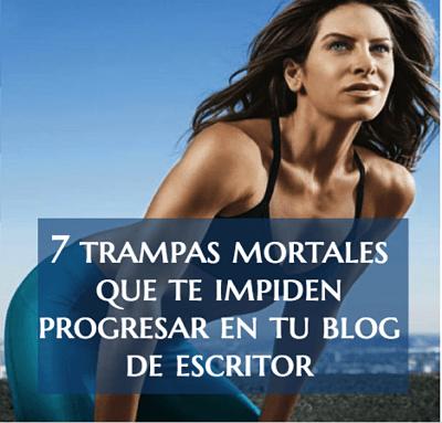 7 trampas mortales que te impiden progresar en tu blog de escritor