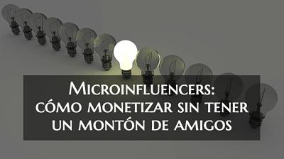 Microinfluencers: cómo monetizar tu blog sin tener un millón de amigos