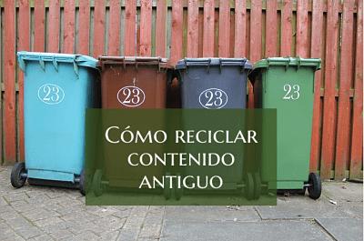 Cómo reciclar contenido antiguo para que parezca nuevo