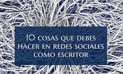 10 cosas que debes hacer en redes sociales como escritor