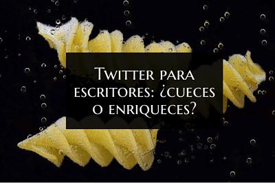 Twitter para escritores: ¿cueces o enriqueces?