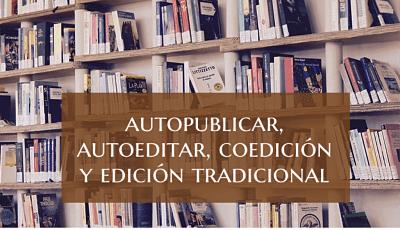 Autopublicar, autoeditar, coedición y edición tradicional