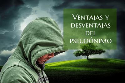 Ventajas y desventajas del pseudónimo