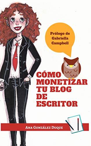 Cómo monetizar tu blog de escritor, de Ana González Duque