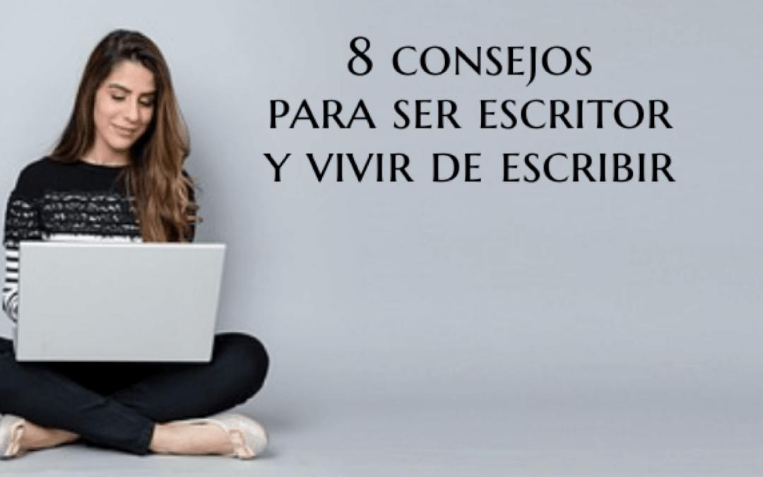 8 consejos para ser escritor y vivir de escribir