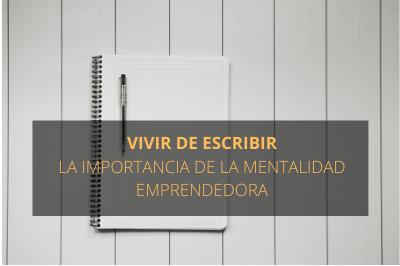 Vivir de escribir:la importancia de la mentalidad emprendedora
