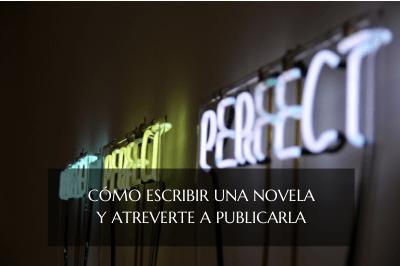 Cómo escribir una novela y atreverte a publicarla