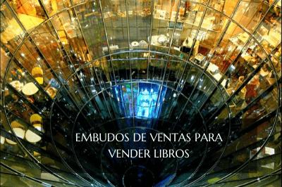 EMBUDOS DE VENTAS PARA VENDER LIBROS