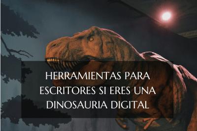 Herramientas para escritores si eres una dinosauria digital