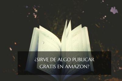 Publicar un libro gratis en Amazon, ¿sirve para algo?