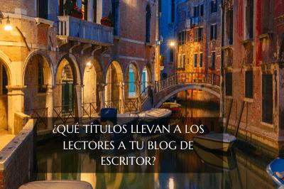 Qué títulos llevan a los lectores a tu blog de escritor
