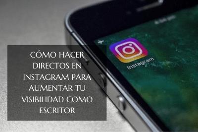 Cómo hacer directos en instagram puede aumentar tu visibilidad como escritor