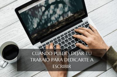 Dejar tu trabajo para dedicarte a escribir