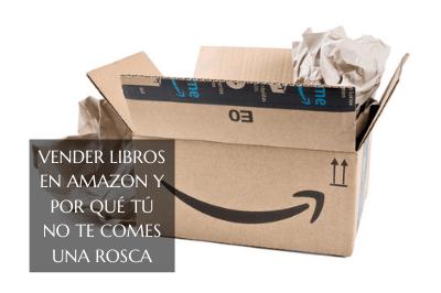 Vender libros en Amazon y por qué tú no te comes ni una rosca