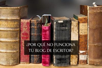 ¿Por qué no funciona tu blog de escritor?